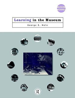 Learning in the Museum By Hein, George E.